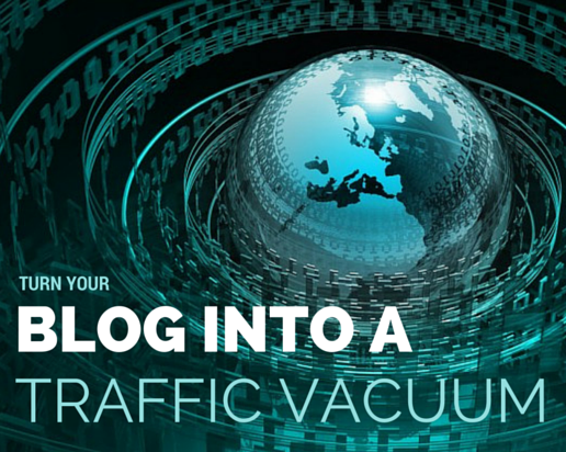 Turn your blog into a traffic vacuum